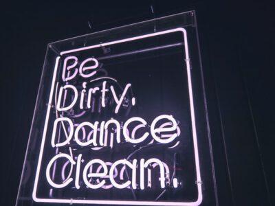 Be dirty. Dance Clean.